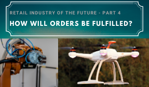 How will Orders be Fulfilled? Robots? Drones?