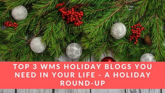 Top 3 WMS Holiday Blogs You Need in Your Life - A Holiday Round-Up
