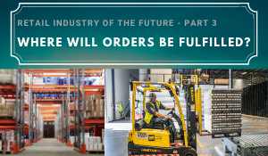 Retail Industry of the Future: Where will Orders be Fulfilled?